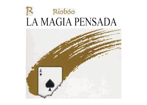 LA MAGIA PENSADA - RAMÓN RIOBOO
